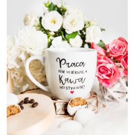 Porcelanowy Kubek  300 ml - Praca nie ucieknie, a kawa wystygnie